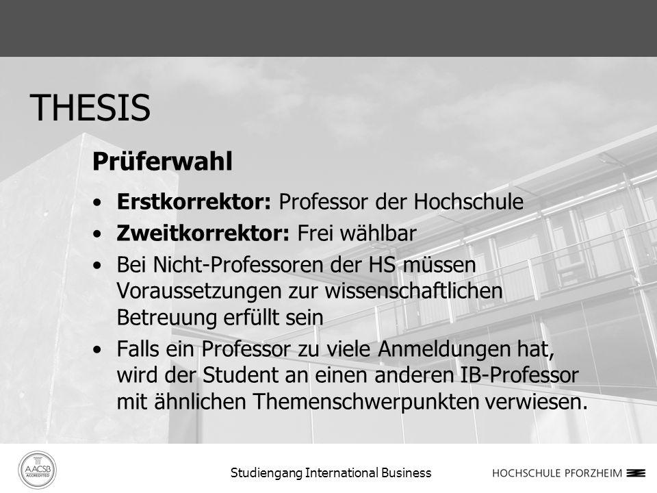 THESIS Prüferwahl Erstkorrektor: Professor der Hochschule Zweitkorrektor: Frei wählbar Bei Nicht-Professoren der HS müssen Voraussetzungen zur wissens