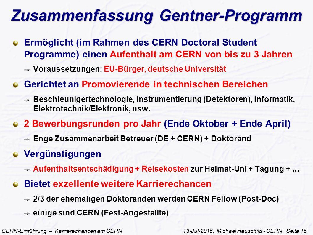 CERN-Einführung – Karrierechancen am CERN 13-Jul-2016, Michael Hauschild - CERN, Seite 15 Zusammenfassung Gentner-Programm Ermöglicht (im Rahmen des C
