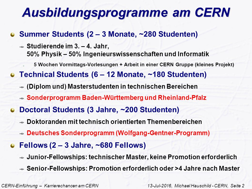 CERN-Einführung – Karrierechancen am CERN 13-Jul-2016, Michael Hauschild - CERN, Seite 2 Ausbildungsprogramme am CERN Summer Students (2 – 3 Monate, ~280 Studenten) Studierende im 3.