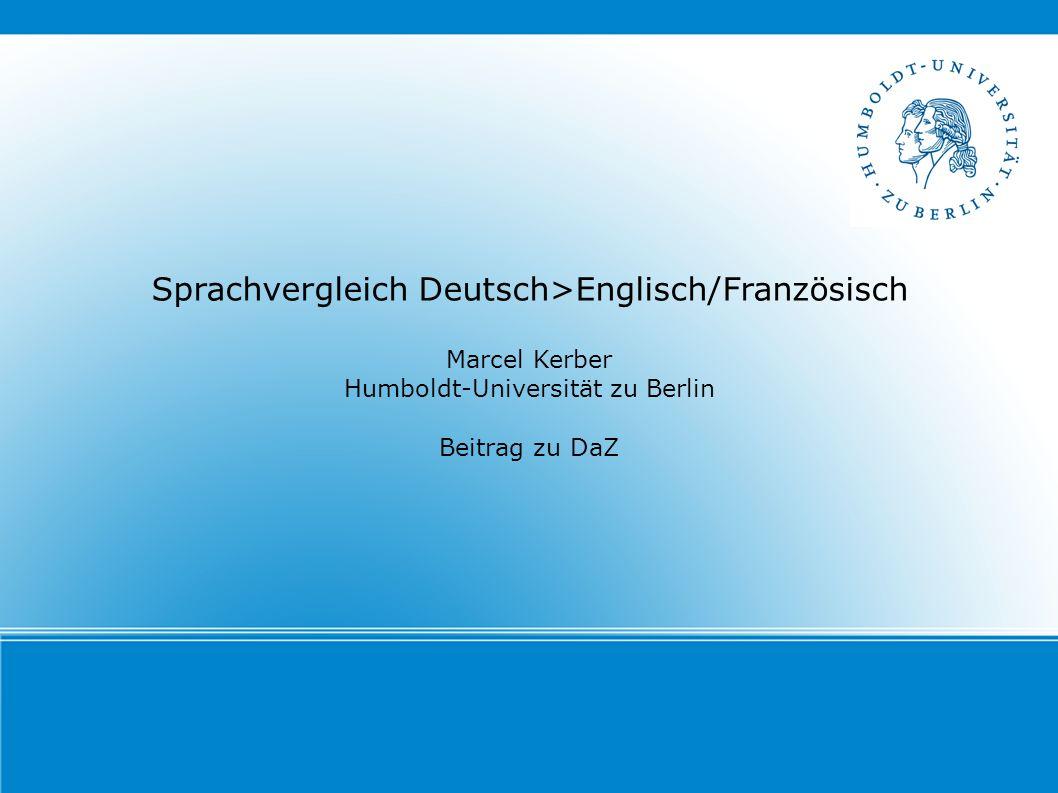 Sprachvergleich Deutsch>Englisch/Französisch Marcel Kerber Humboldt-Universität zu Berlin Beitrag zu DaZ