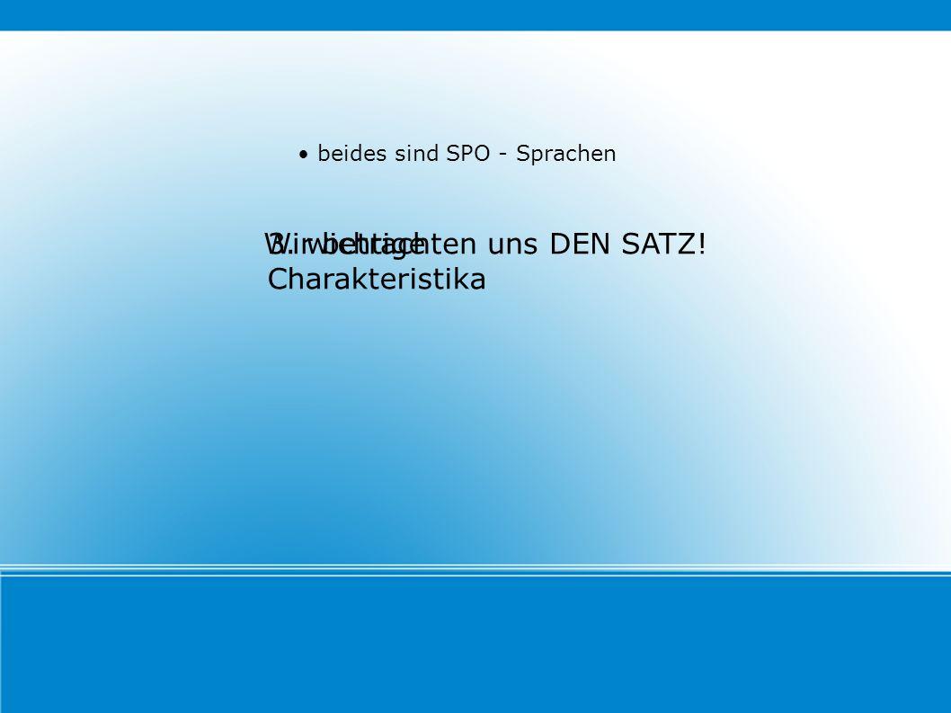 3. wichtige Charakteristika beides sind SPO - Sprachen Wir betrachten uns DEN SATZ!