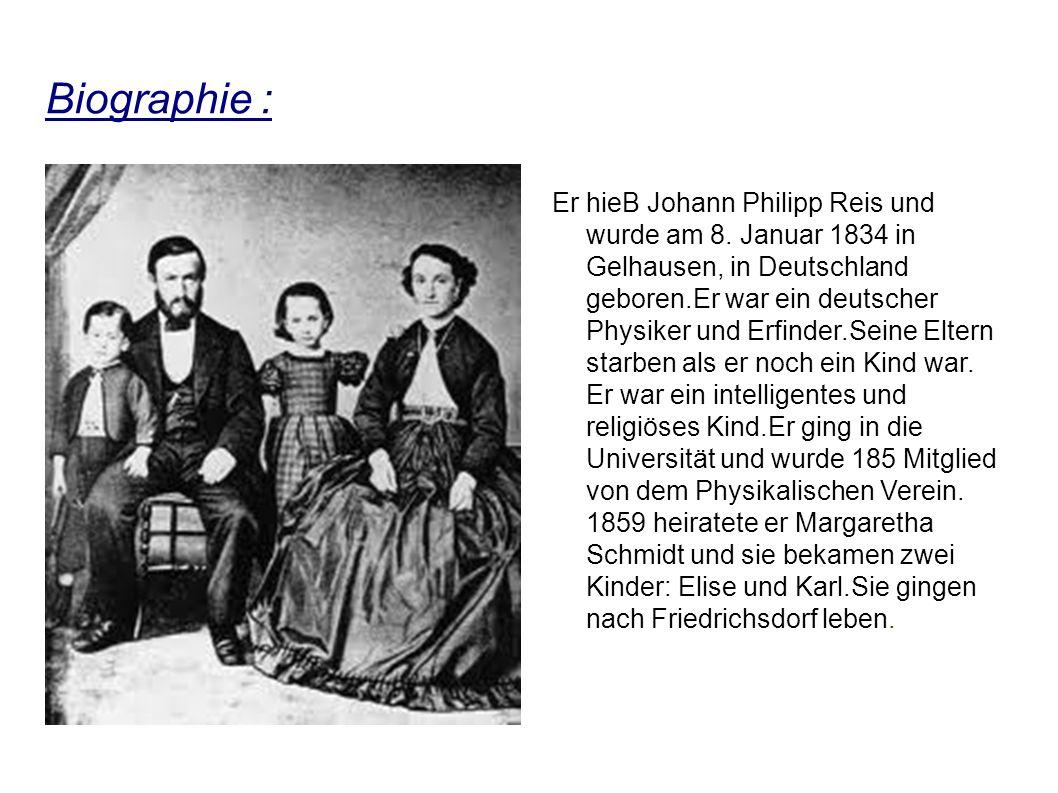Biographie : Er hieB Johann Philipp Reis und wurde am 8.