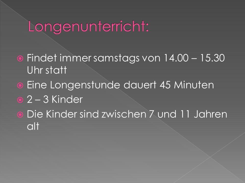  Findet immer samstags von 14.00 – 15.30 Uhr statt  Eine Longenstunde dauert 45 Minuten  2 – 3 Kinder  Die Kinder sind zwischen 7 und 11 Jahren alt