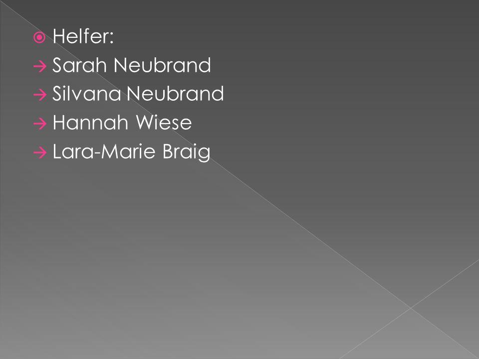  Helfer:  Sarah Neubrand  Silvana Neubrand  Hannah Wiese  Lara-Marie Braig