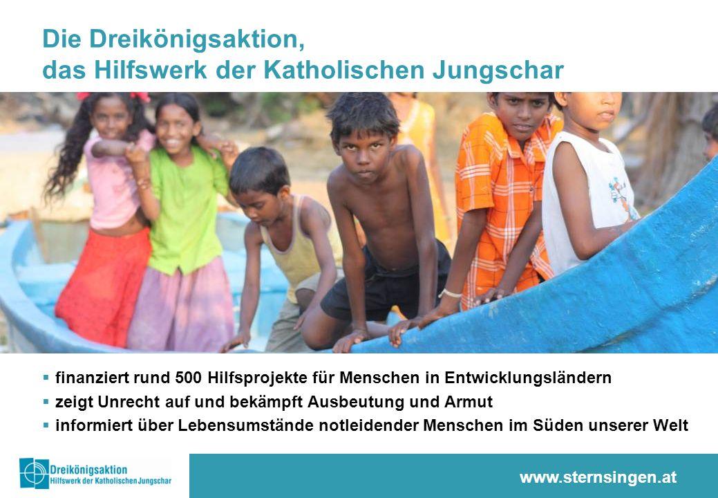 www.sternsingen.at Die Dreikönigsaktion, das Hilfswerk der Katholischen Jungschar  finanziert rund 500 Hilfsprojekte für Menschen in Entwicklungsländern  zeigt Unrecht auf und bekämpft Ausbeutung und Armut  informiert über Lebensumstände notleidender Menschen im Süden unserer Welt