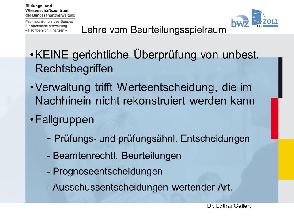 Lehre vom Beurteilungsspielraum Dr. Lothar Gellert KEINE gerichtliche Überprüfung von unbest.