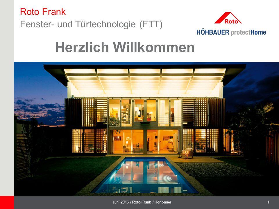1Juni 2016 / Roto Frank / Höhbauer Roto Frank Fenster- und Türtechnologie (FTT) Herzlich Willkommen