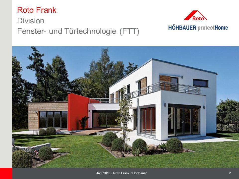 2Juni 2016 / Roto Frank / Höhbauer Roto Frank Division Fenster- und Türtechnologie (FTT)
