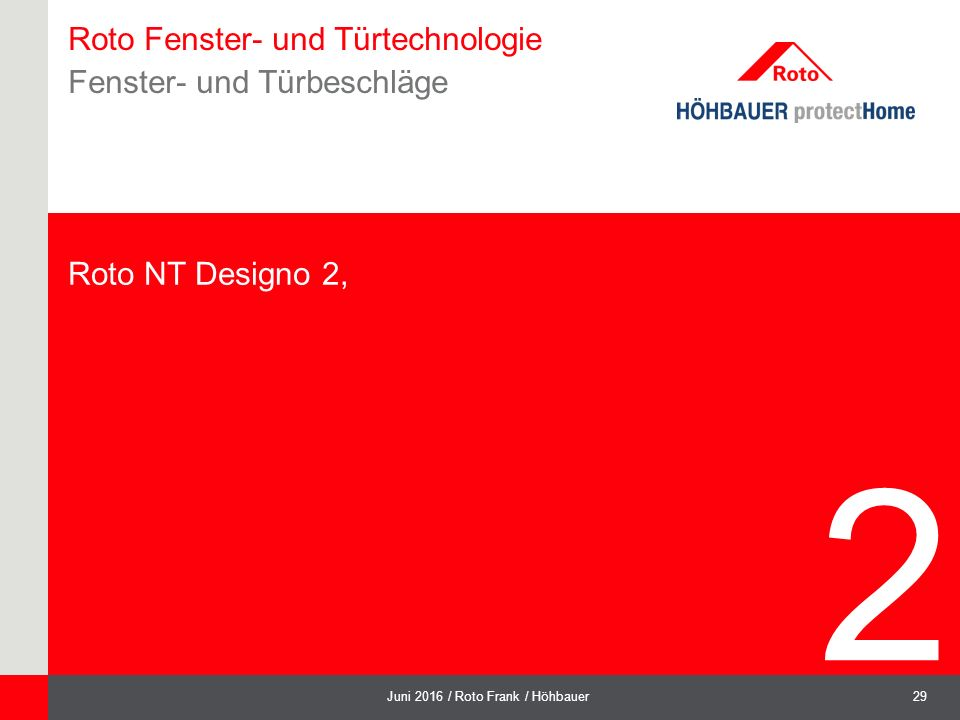 29Juni 2016 / Roto Frank / Höhbauer Roto Fenster- und Türtechnologie Fenster- und Türbeschläge Roto NT Designo 2, 2