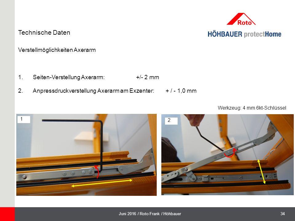 34Juni 2016 / Roto Frank / Höhbauer Verstellmöglichkeiten Axerarm Technische Daten 1.Seiten-Verstellung Axerarm: +/- 2 mm 2.Anpressdruckverstellung Axerarm am Exzenter: + / - 1,0 mm 1 2 Werkzeug: 4 mm 6kt-Schlüssel