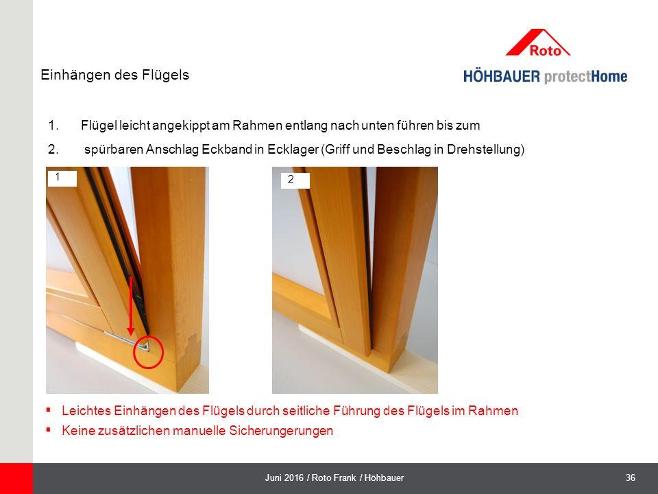 36Juni 2016 / Roto Frank / Höhbauer Einhängen des Flügels 1.Flügel leicht angekippt am Rahmen entlang nach unten führen bis zum 2.