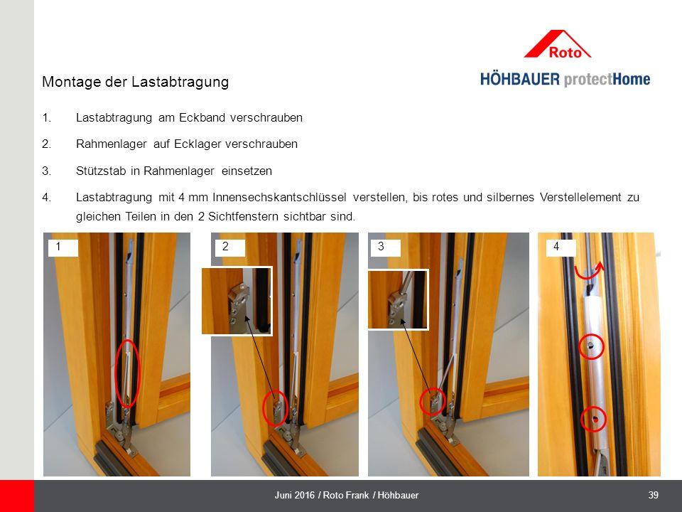 39Juni 2016 / Roto Frank / Höhbauer Montage der Lastabtragung 1 1.Lastabtragung am Eckband verschrauben 2.Rahmenlager auf Ecklager verschrauben 3.Stützstab in Rahmenlager einsetzen 4.Lastabtragung mit 4 mm Innensechskantschlüssel verstellen, bis rotes und silbernes Verstellelement zu gleichen Teilen in den 2 Sichtfenstern sichtbar sind.