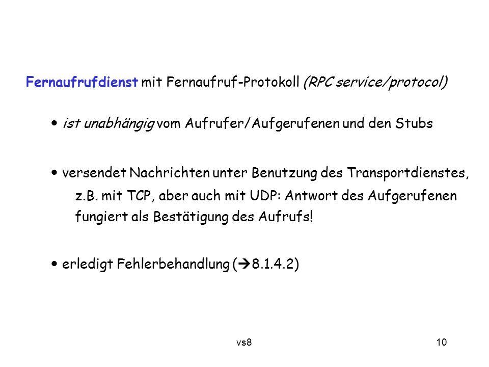 10 vs8 Fernaufrufdienst mit Fernaufruf-Protokoll (RPC service/protocol) ist unabhängig vom Aufrufer/Aufgerufenen und den Stubs versendet Nachrichten unter Benutzung des Transportdienstes, z.B.