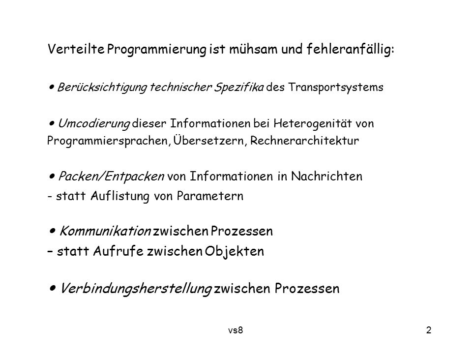 2 vs8 Verteilte Programmierung ist mühsam und fehleranfällig: Berücksichtigung technischer Spezifika des Transportsystems Umcodierung dieser Informati