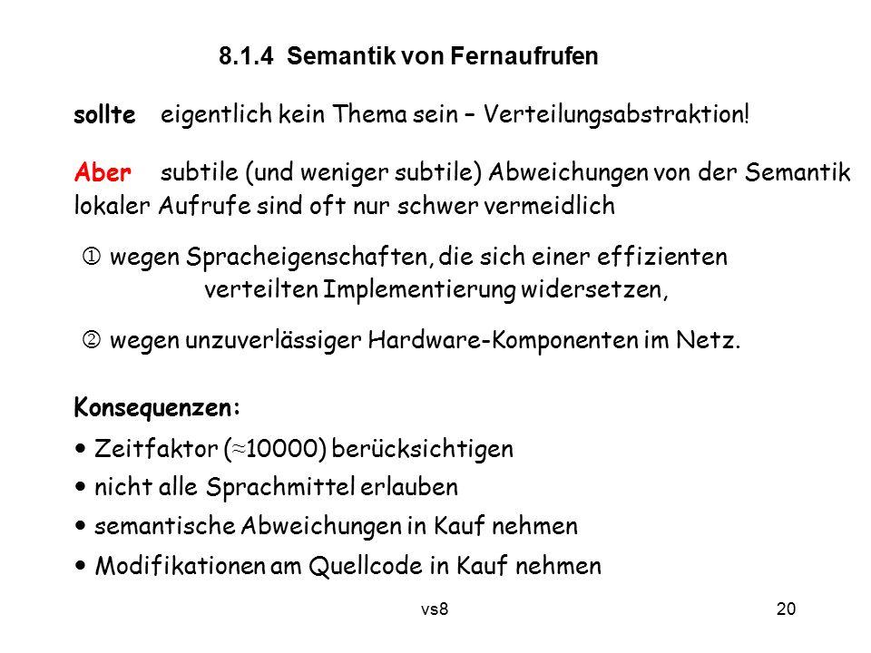 20 vs8 8.1.4 Semantik von Fernaufrufen sollte eigentlich kein Thema sein – Verteilungsabstraktion! Aber subtile (und weniger subtile) Abweichungen von