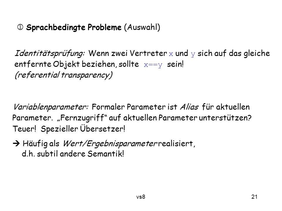 21 vs8  Sprachbedingte Probleme (Auswahl) Identitätsprüfung: Wenn zwei Vertreter x und y sich auf das gleiche entfernte Objekt beziehen, sollte x==y