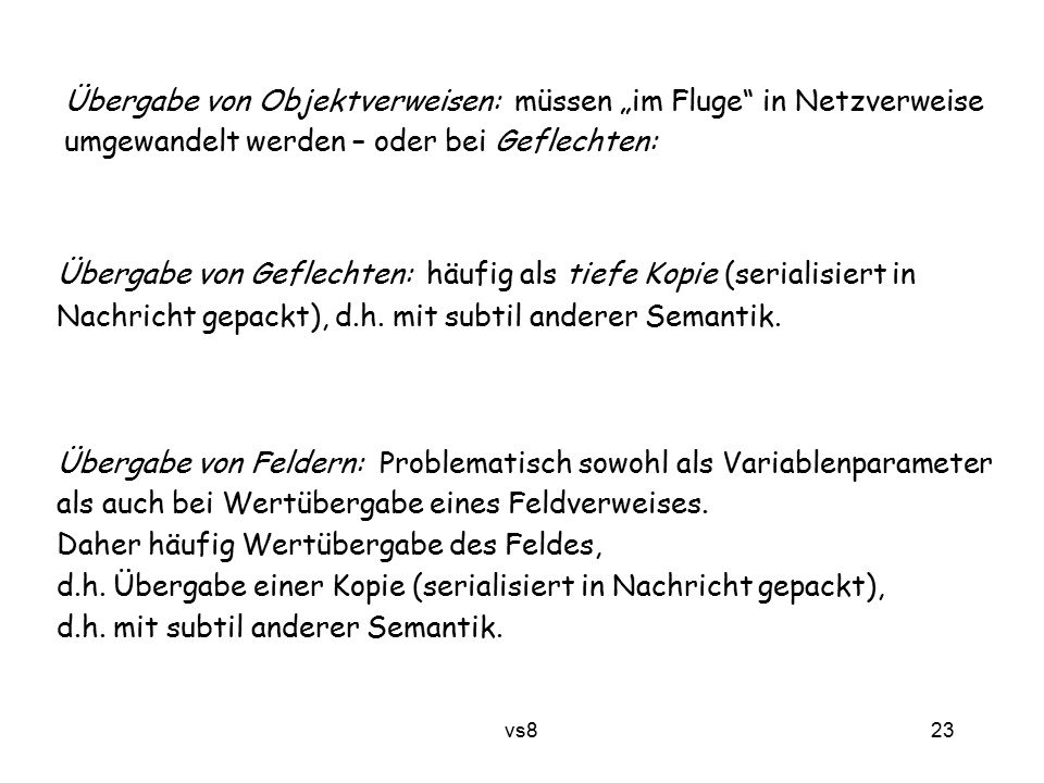 23 vs8 Übergabe von Geflechten: häufig als tiefe Kopie (serialisiert in Nachricht gepackt), d.h. mit subtil anderer Semantik. Übergabe von Objektverwe