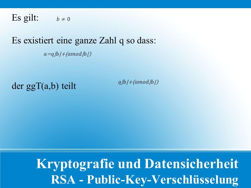 Kryptografie und Datensicherheit RSA - Public-Key-Verschlüsselung Es gilt: Es existiert eine ganze Zahl q so dass: der ggT(a,b) teilt