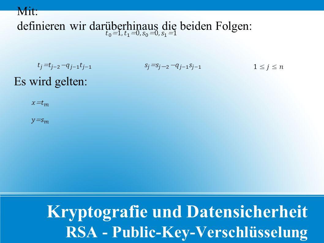 Kryptografie und Datensicherheit RSA - Public-Key-Verschlüsselung Mit: definieren wir darüberhinaus die beiden Folgen: Es wird gelten: