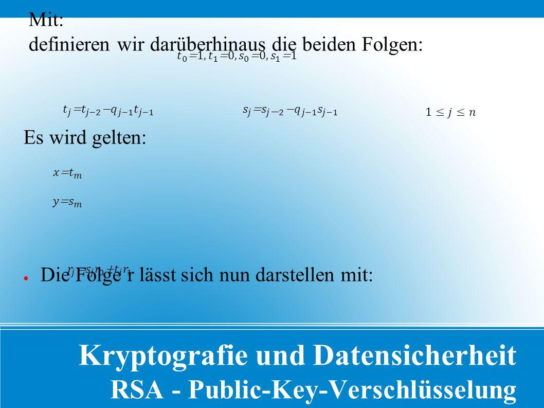 Kryptografie und Datensicherheit RSA - Public-Key-Verschlüsselung Mit: definieren wir darüberhinaus die beiden Folgen: Es wird gelten: ● Die Folge r lässt sich nun darstellen mit: