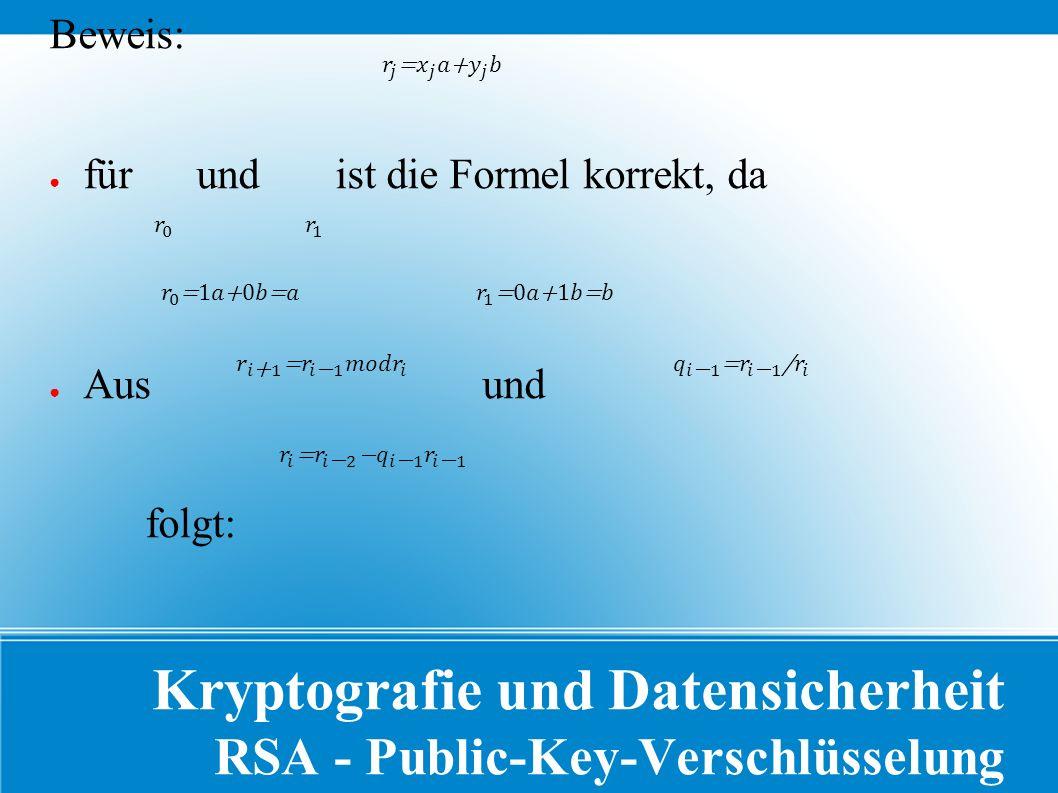 Kryptografie und Datensicherheit RSA - Public-Key-Verschlüsselung Beweis: ● für und ist die Formel korrekt, da ● Aus und folgt: