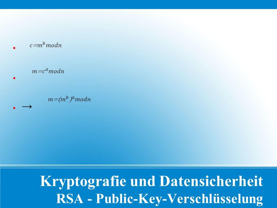 Kryptografie und Datensicherheit RSA - Public-Key-Verschlüsselung ● →● →