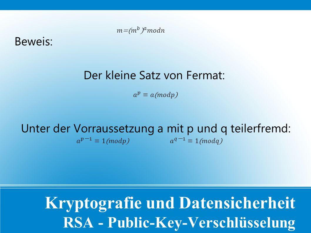 Kryptografie und Datensicherheit RSA - Public-Key-Verschlüsselung Beweis: Der kleine Satz von Fermat: Unter der Vorraussetzung a mit p und q teilerfremd: