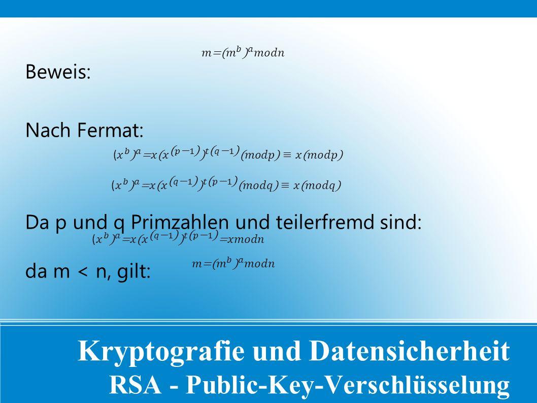 Kryptografie und Datensicherheit RSA - Public-Key-Verschlüsselung Beweis: Nach Fermat: Da p und q Primzahlen und teilerfremd sind: da m < n, gilt: