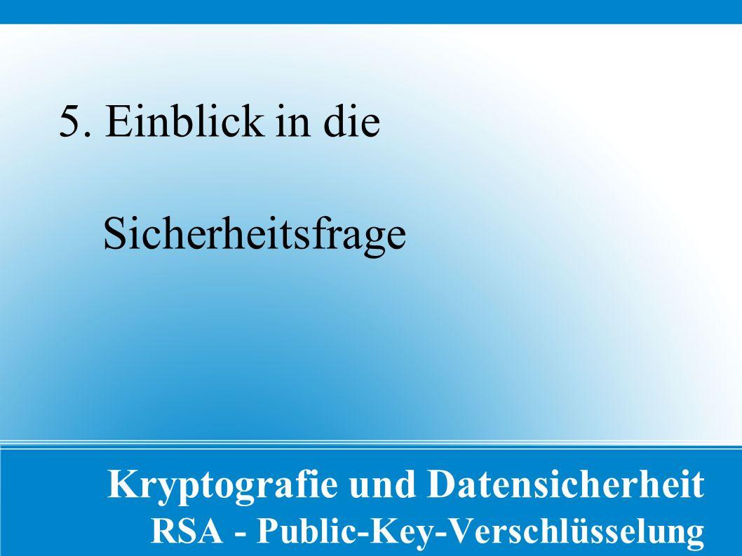 Kryptografie und Datensicherheit RSA - Public-Key-Verschlüsselung 5.