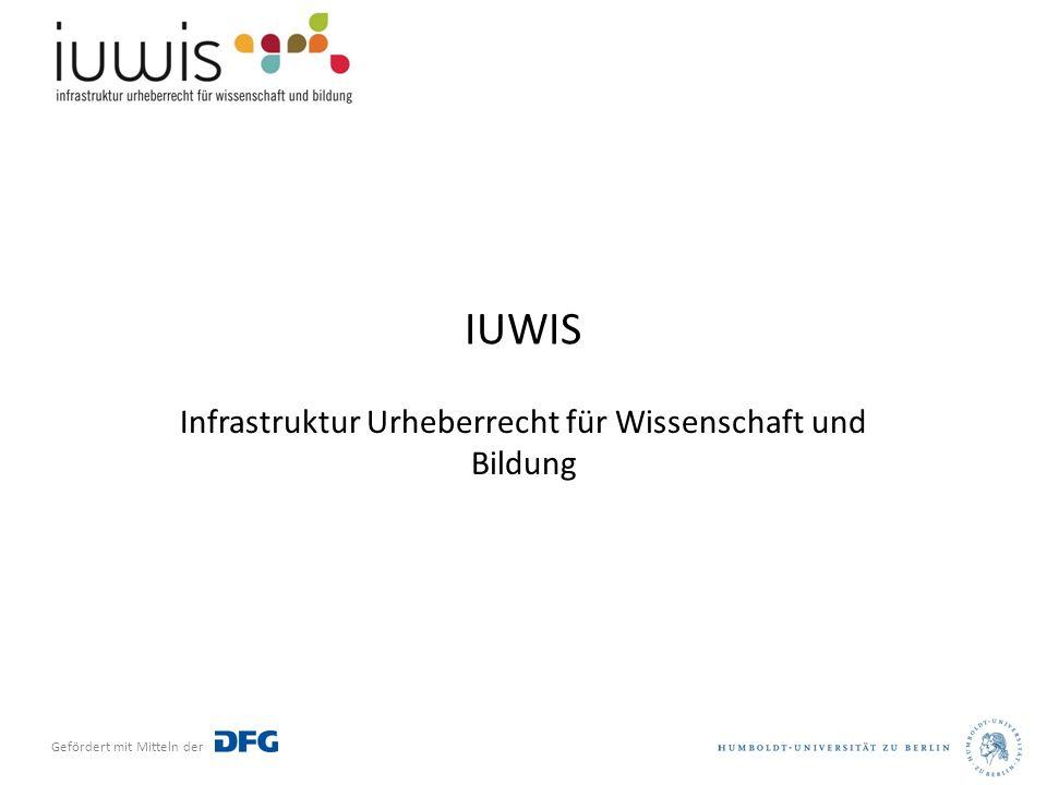 Gefördert mit Mitteln der IUWIS Infrastruktur Urheberrecht für Wissenschaft und Bildung