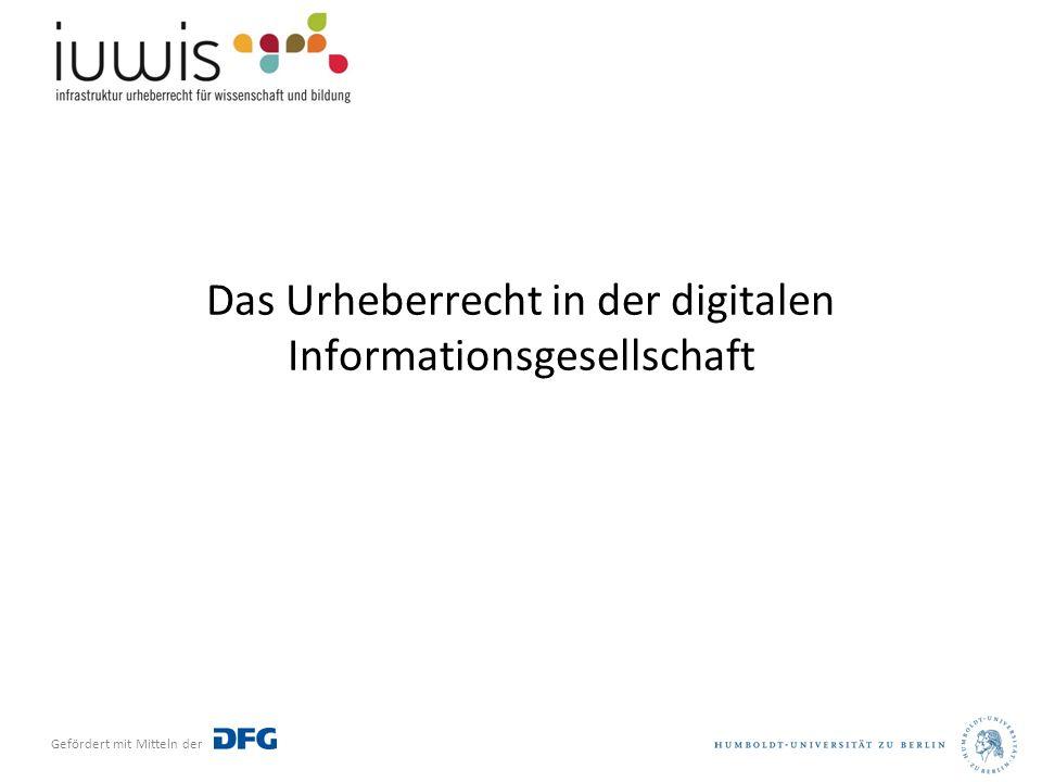 Gefördert mit Mitteln der Das Urheberrecht in der digitalen Informationsgesellschaft