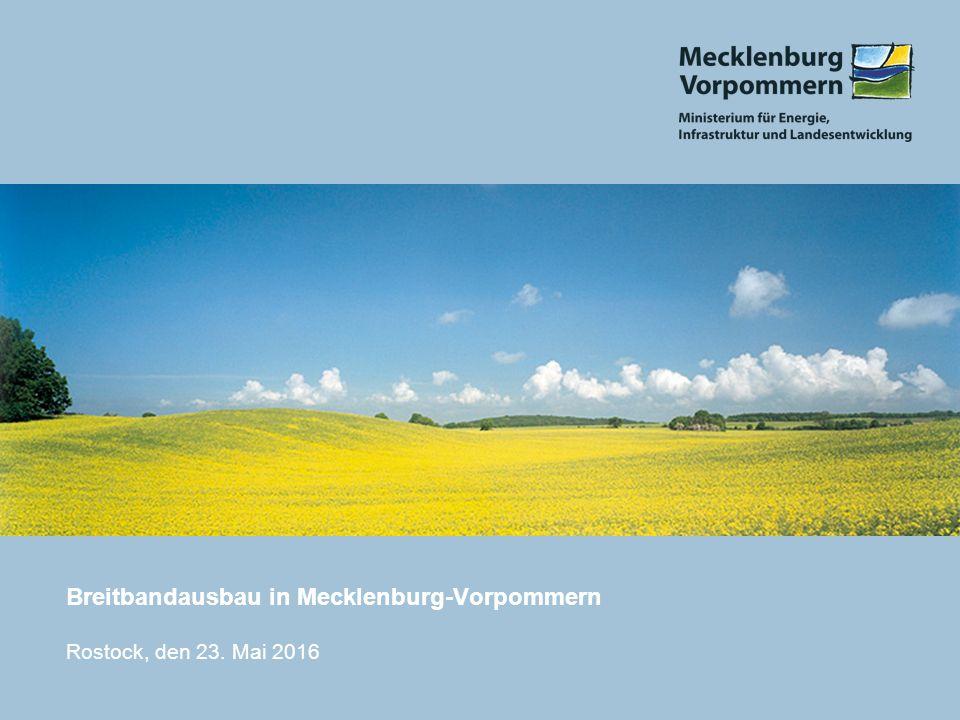 Breitbandausbau in Mecklenburg-Vorpommern Rostock, den 23. Mai 2016