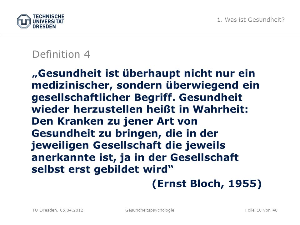 """Definition 4 TU Dresden, 05.04.2012Gesundheitspsychologie """"Gesundheit ist überhaupt nicht nur ein medizinischer, sondern überwiegend ein gesellschaftl"""