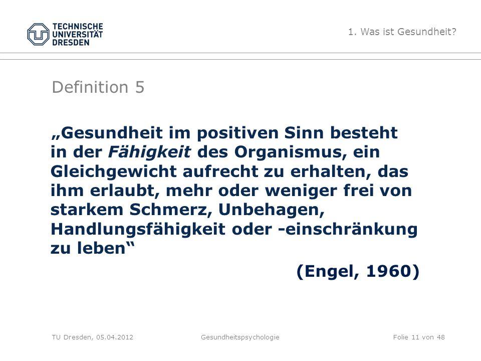 """Definition 5 TU Dresden, 05.04.2012Gesundheitspsychologie """"Gesundheit im positiven Sinn besteht in der Fähigkeit des Organismus, ein Gleichgewicht auf"""