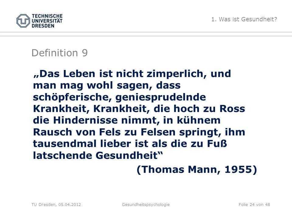"""Definition 9 TU Dresden, 05.04.2012Gesundheitspsychologie """"Das Leben ist nicht zimperlich, und man mag wohl sagen, dass schöpferische, geniesprudelnde"""