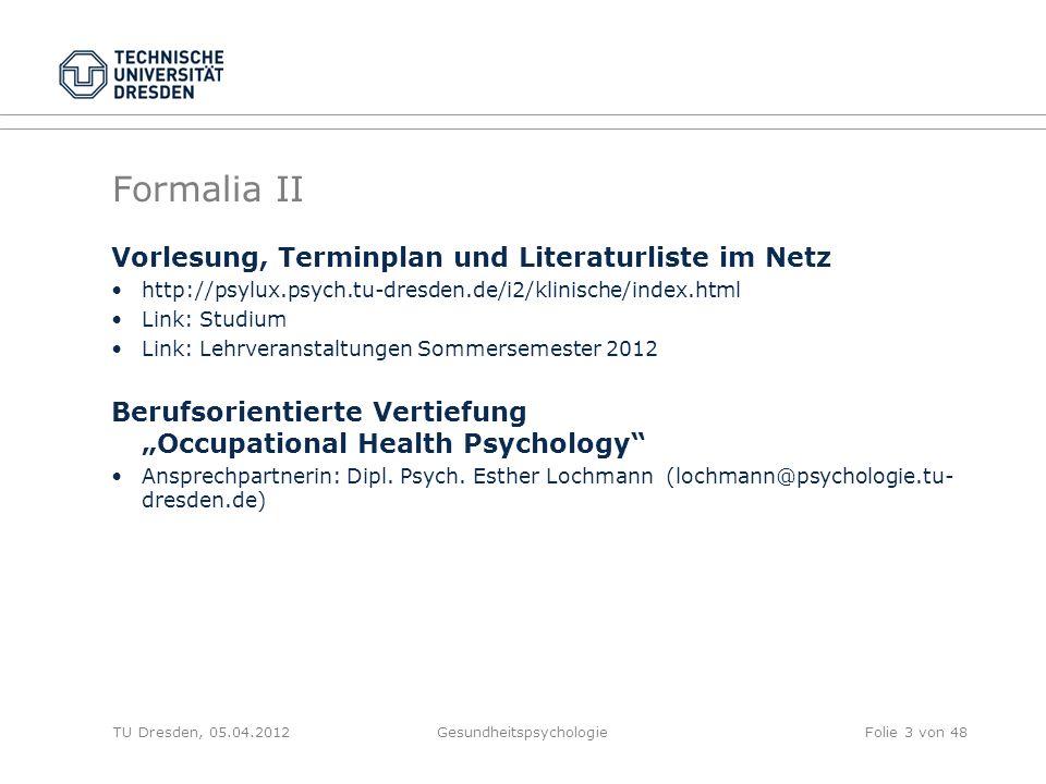 Formalia II Vorlesung, Terminplan und Literaturliste im Netz http://psylux.psych.tu-dresden.de/i2/klinische/index.html Link: Studium Link: Lehrveranst