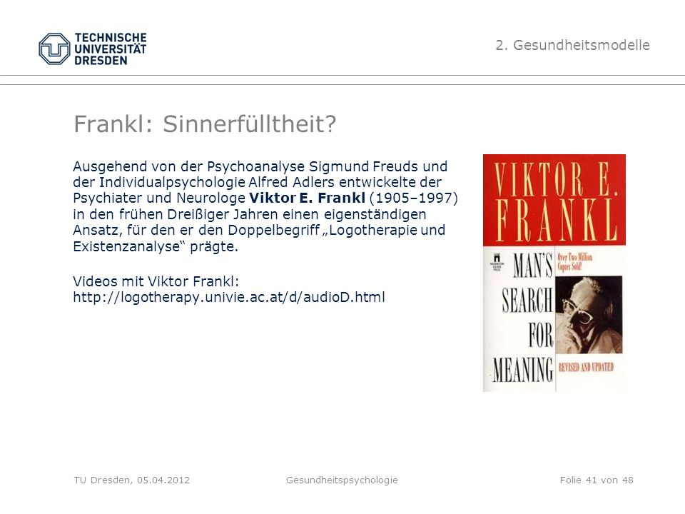 Frankl: Sinnerfülltheit? Ausgehend von der Psychoanalyse Sigmund Freuds und der Individualpsychologie Alfred Adlers entwickelte der Psychiater und Neu