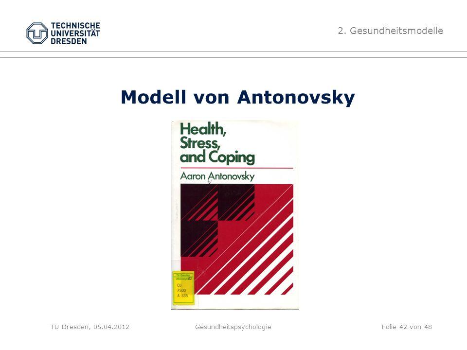 Modell von Antonovsky TU Dresden, 05.04.2012Gesundheitspsychologie 2. Gesundheitsmodelle Folie 42 von 48