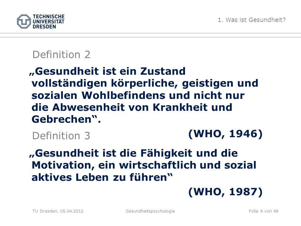 """Definition 2 TU Dresden, 05.04.2012Gesundheitspsychologie """"Gesundheit ist ein Zustand vollständigen körperliche, geistigen und sozialen Wohlbefindens"""