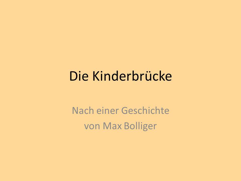 Die Kinderbrücke Nach einer Geschichte von Max Bolliger