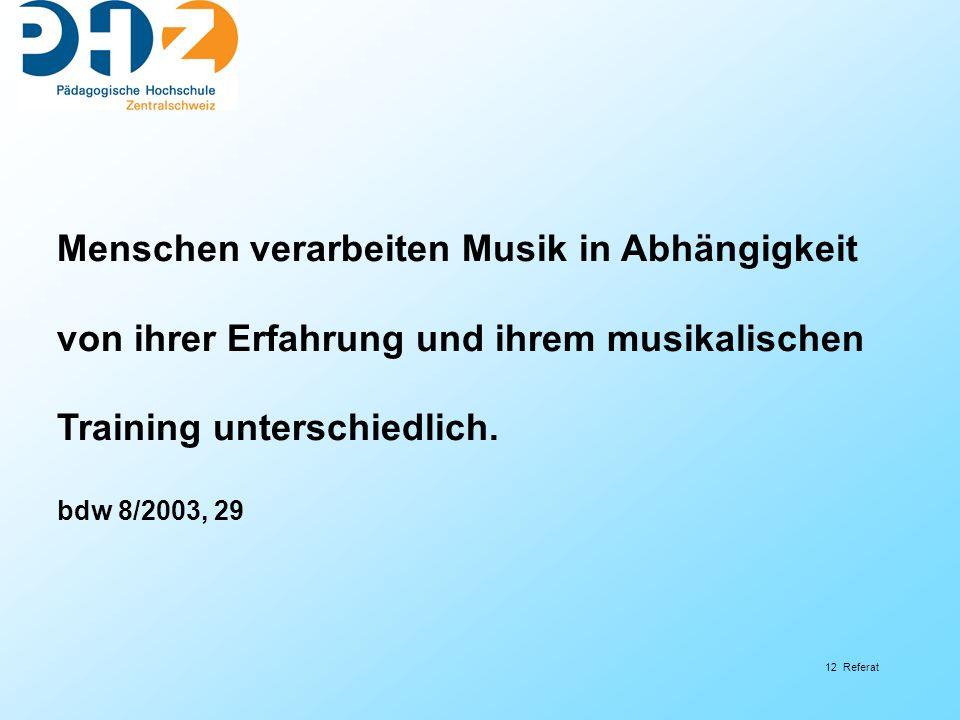 12 Referat Menschen verarbeiten Musik in Abhängigkeit von ihrer Erfahrung und ihrem musikalischen Training unterschiedlich. bdw 8/2003, 29