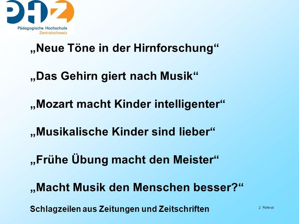 """2 Referat """"Neue Töne in der Hirnforschung"""" """"Das Gehirn giert nach Musik"""" """"Mozart macht Kinder intelligenter"""" """"Musikalische Kinder sind lieber"""" """"Frühe"""