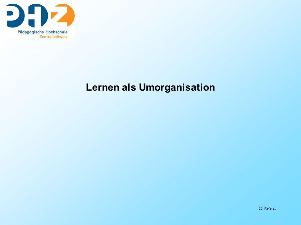 20 Referat Lernen als Umorganisation