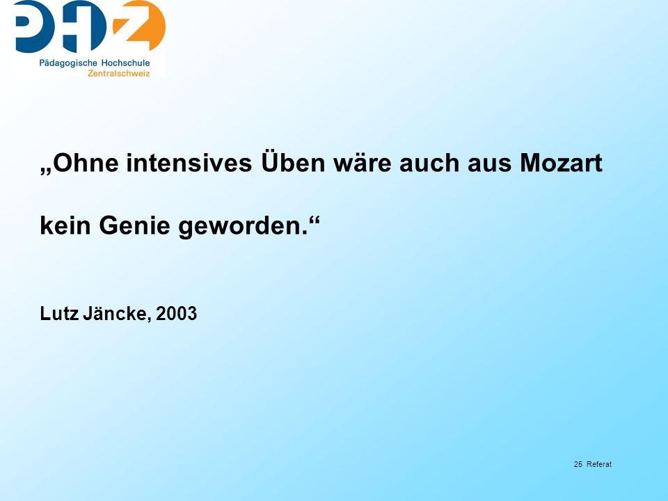 """25 Referat """"Ohne intensives Üben wäre auch aus Mozart kein Genie geworden."""" Lutz Jäncke, 2003"""