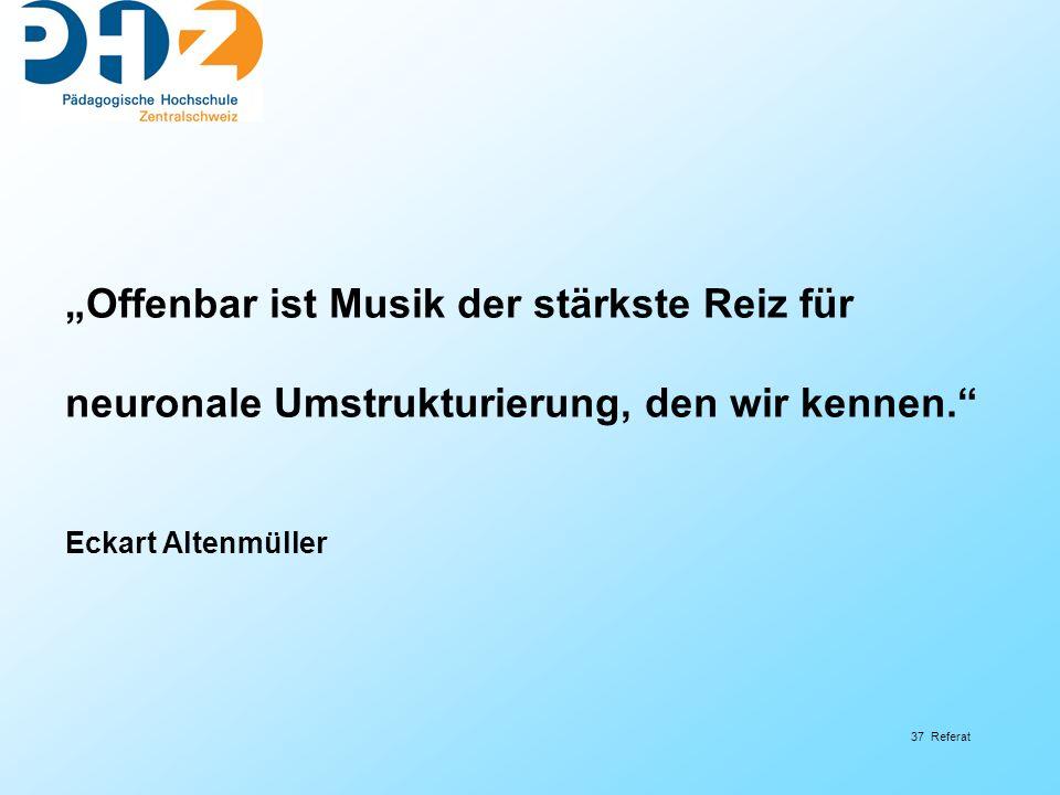 """37 Referat """"Offenbar ist Musik der stärkste Reiz für neuronale Umstrukturierung, den wir kennen."""" Eckart Altenmüller"""