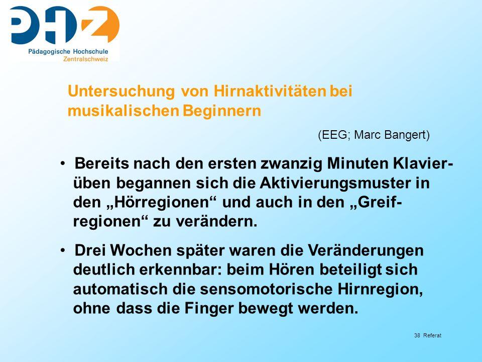 """38 Referat Untersuchung von Hirnaktivitäten bei musikalischen Beginnern (EEG; Marc Bangert) Bereits nach den ersten zwanzig Minuten Klavier- üben begannen sich die Aktivierungsmuster in den """"Hörregionen und auch in den """"Greif- regionen zu verändern."""