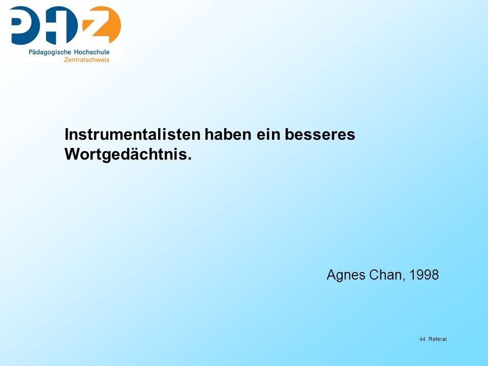 44 Referat Instrumentalisten haben ein besseres Wortgedächtnis. Agnes Chan, 1998