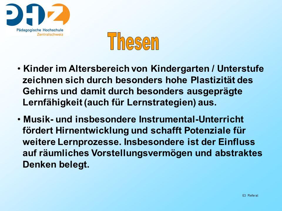 53 Referat Kinder im Altersbereich von Kindergarten / Unterstufe zeichnen sich durch besonders hohe Plastizität des Gehirns und damit durch besonders ausgeprägte Lernfähigkeit (auch für Lernstrategien) aus.