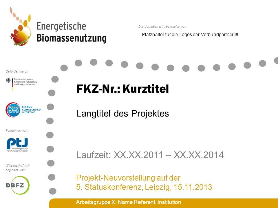 Das Vorhaben wird bearbeitet von Koordiniert vom Gefördert durch Wissenschaftlich begleitet vom FKZ-Nr.: Kurztitel Laufzeit: XX.XX.2011 – XX.XX.2014 Projekt-Neuvorstellung auf der 5.