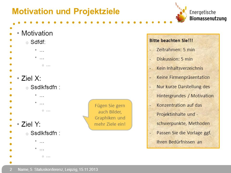 Motivation und Projektziele Motivation o Sdfdf: … o … Ziel X: o Ssdlkfsdfn : … o … Ziel Y: o Ssdlkfsdfn : … o … 2 Name, 5. Statuskonferenz, Leipzig, 1